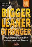 Bigger Leaner Stronger: Muskelaufbau und Fettverlust ohne Hungern und ohne komplizierte...