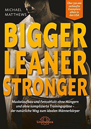 Bigger Leaner Stronger: Muskelaufbau und Fettverlust ohne Hungern und ohne komplizierte Trainingspläne der natürliche Weg zum idealen Männerkörper Matthews Griff