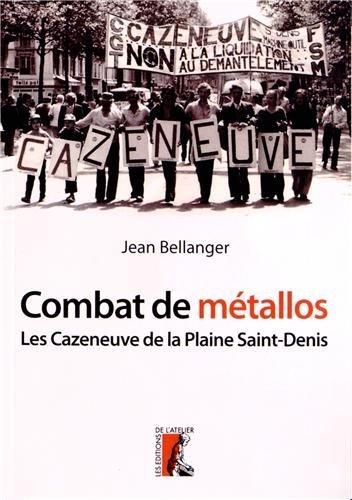 Combat de métallos : Les Cazeneuve et la machine-outil de la Plaine Saint Denis (1976-1979) par Jean Bellanger