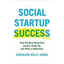 Social Startup Success: How the Best Nonprofits Launch, Scale Up, and Make a Difference