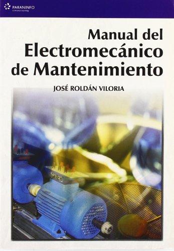 Manual del electromecánico de mantenimiento por JOSÉ ROLDÁN VILORIA