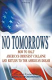 No Tomorrows: How to Halt America's Imminent Collapse and Return to the American Dream