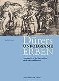 Dürers unfolgsame Erben: Bildstrategien in den Kupferstichen der deutschen Kleinmeister (Studien zur internationalen Architektur- und Kunstgeschichte)