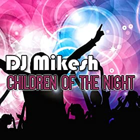 DJ Mikesh-Children Of The Night