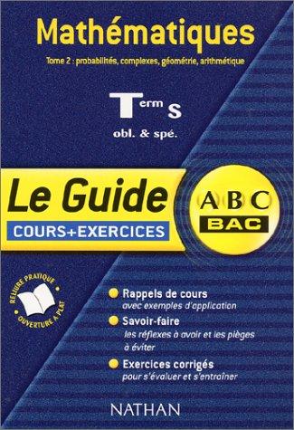 ABC du Bac : Mathématiques Terminale S, tome 2 : Probabilités, complexes, géométrie, arithmétique