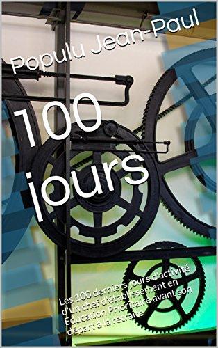 100 jours: Les 100 derniers jours d'activité d'un chef d'établissement en Education Prioritaire avant son départ à la retraite