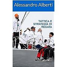 Tattica e strategia di regata: appunti di Alessandro Alberti (Italian Edition)