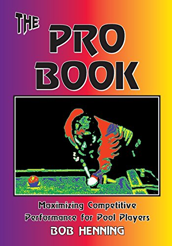 The Pro Book: Maximizing Competitive Performance for Pool Players por Bob Henning