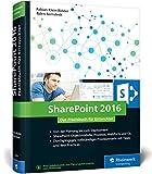 SharePoint 2016: Das Praxisbuch für SharePoint-Entwickler: Planung, Entwicklung, Deployment, Best Practices. Mit durchgängigem Praxisszenario!