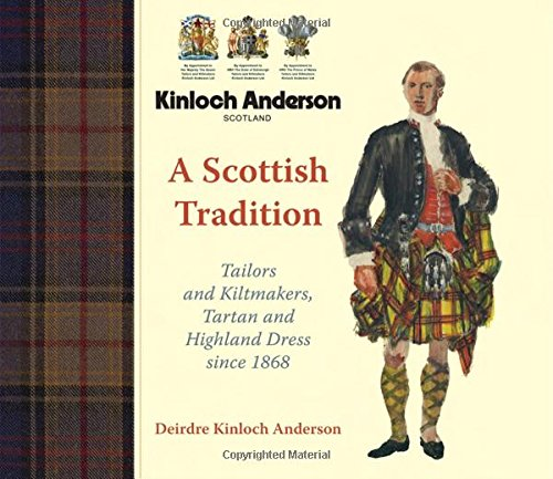 Kinloch Anderson, a Scottish Tradition: Tailors and Kiltmakers, Tartan and Highland Dress Since 1868