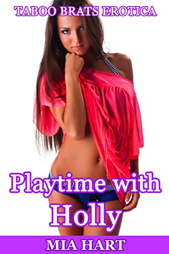 Playtime with Holly: Taboo Brats Erotica