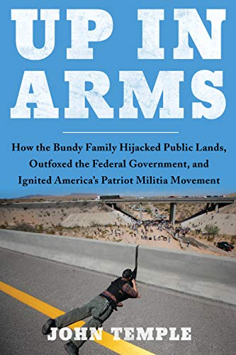 Up in Arms: How the Bundy Family Hijacked Public Lands, Outfoxed the Federal Government, and Ignited America's Patriot Militia Movement (English Edition)