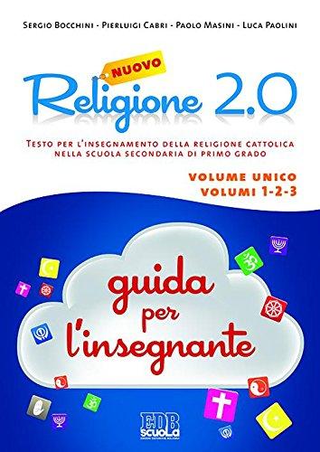 Nuovo Religione 2.0. Testo per l'insegnamento della religione cattolica nella scuola secondaria di primo grado. Guida per gli insegnanti