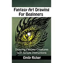 Fantasy Art Drawing For Beginners: Drawing Fantasy Creatures with Simple Instructions (Fantasy Drawing Book 1) (English Edition)