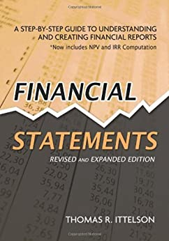 Financial Statements: A Step-by-Step Guide to Understanding and Creating Financial Reports: A Step by Step Guide to Understanding and Creating Financial Reports de [Ittelson, Thomas R.]