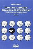 eBook Gratis da Scaricare Come fare il pediatra di famiglia ed essere felice (PDF,EPUB,MOBI) Online Italiano