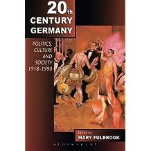 Twentieth-Century Germany: Politics, Culture, And Society 1918-1990