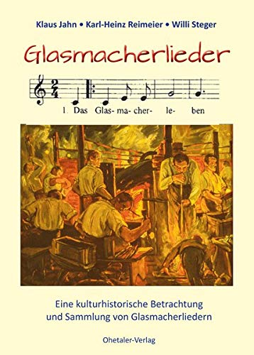 Glasmacherlieder: Eine kulturhistorische Betrachtung und Sammlung von Glasmacherliedern