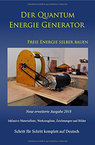 Der Quantum Energie Generator: Freie Energie selber bauen Neue Ausgabe 2018 Taschenbuch