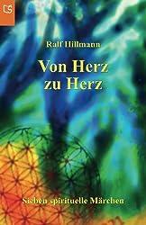 Von Herz zu Herz - oder - Wie viele Farben schenkst du dieser Welt: Sieben spirituelle Märchen über Hoffnung, Sehnsucht, Einzigartigkeit. Freiheit, Freude, Liebe, Glück und Vertrauen