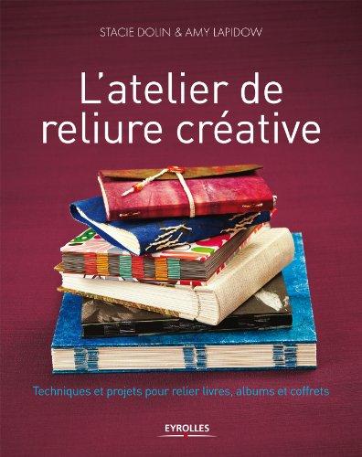 L'atelier de reliure créative: Techniques et projets pour relier livres, albums et coffrets.