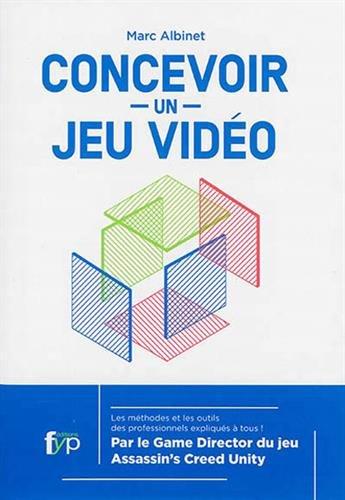 Concevoir un jeu vidéo : Les méthodes et les outils des professionnels expliqués à tous par Marc Albinet