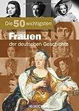 50 w. Frauen dt. Geschichte (Die 50 Wichtigsten...) - Alexander Emmerich