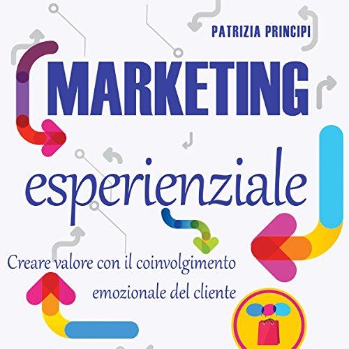 Marketing esperienziale: Creare valore con il coinvolgimento emozionale del cliente  Audiolibri