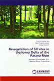 Revegetation of fill sites in the lower Delta of the Paraná River: Serman & Asociados S.A. Buenos Aires, Argentina