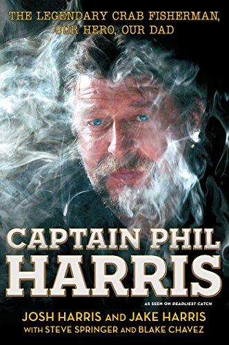 Captain Phil Harris: The Legendary Crab Fisherman, Our Hero, Our Dad por Josh Harris