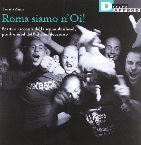 Roma siamo n'Oi! Scatti e racconti dalla scena skinhead, punk e mod dell'ultimo decennio. Ediz. illustrata