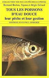 Tous les poissons d'eau douce, leur pêche et leur gestion