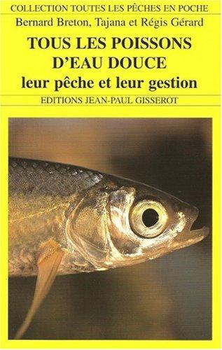 TOUS LES POISSONS D'EAU DOUCE. Leur pêche et leur gestion