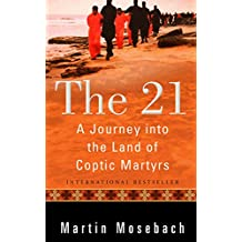 The 21: A Journey into the Land of Coptic Martyrs (English Edition)
