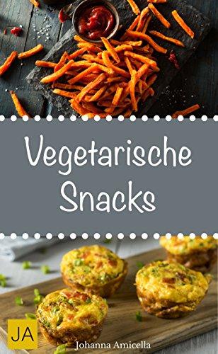 Vegetarische Snacks - Einfache und schnelle vegetarische Rezepte für vegetarische Snacks