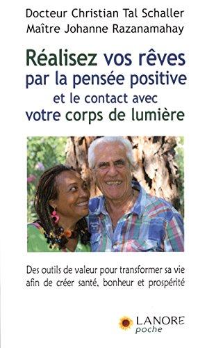 Réalisez vos rêves par la pensée positive : Des outils de valeur pour transformer sa vie afin de créer santé, bonheur et prospérité par Christian Tal Schaller, Johanne Razanamahay