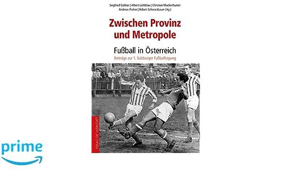 Zwischen Provinz Und Metropole Fussball In Osterreich
