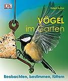 Vögel im Garten: Beobachten, bestimmen, füttern