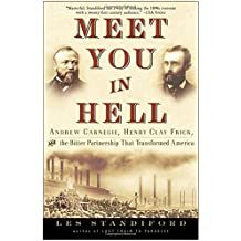 Meet You in Hell: Andrew Carnegie, Henry Clay Frick, and the Bitter Partnership That Changed America