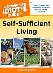 The Complete Idiot's Guide to Self-Sufficient Living (Idiot's Guides) by Jerome D. Belanger (2009-12-01)