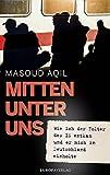 Mitten unter uns: Wie ich der Folter des IS entkam und er mich in Deutschland einholte