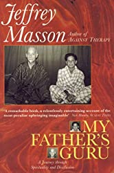 My Father's Guru: A Journey Through Spirituality and Disillusion by Jeffrey Masson (1994-07-25)