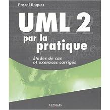 UML 2 par la pratique : Etudes de cas et exercices corrigés