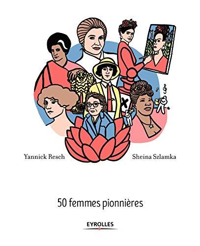 Audacieuses !: 50 femmes pionnières par Sheina Szlamka