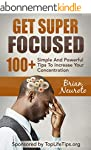 Get Super Focused: 100+ Simple And Po...