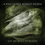 A Pale Horse Named Death: Lay My Soul To Waste (Audio CD)