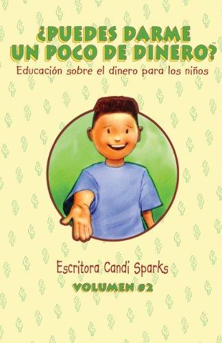 Puedes Darme Un Poco De Dinero?  (Vol. 2) (Educacion Sobre El Dinero Para Los Ninos) (Spanish Edition)