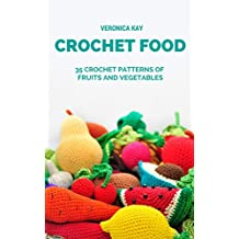 Crochet Food. 35 Crochet Patterns of Fruits and Vegetables (English Edition)