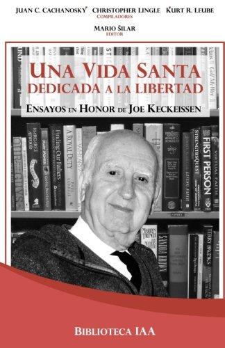 Una vida santa dedicada a la libertad: Ensayos en Honor de Joe Keckeissen: Volume 8 (Biblioteca Instituto Acton) por Instituto Acton Argentina