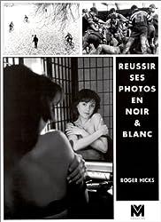 REUSSIR SES PHOTOS EN NOIR & BLANC. Guide pratique